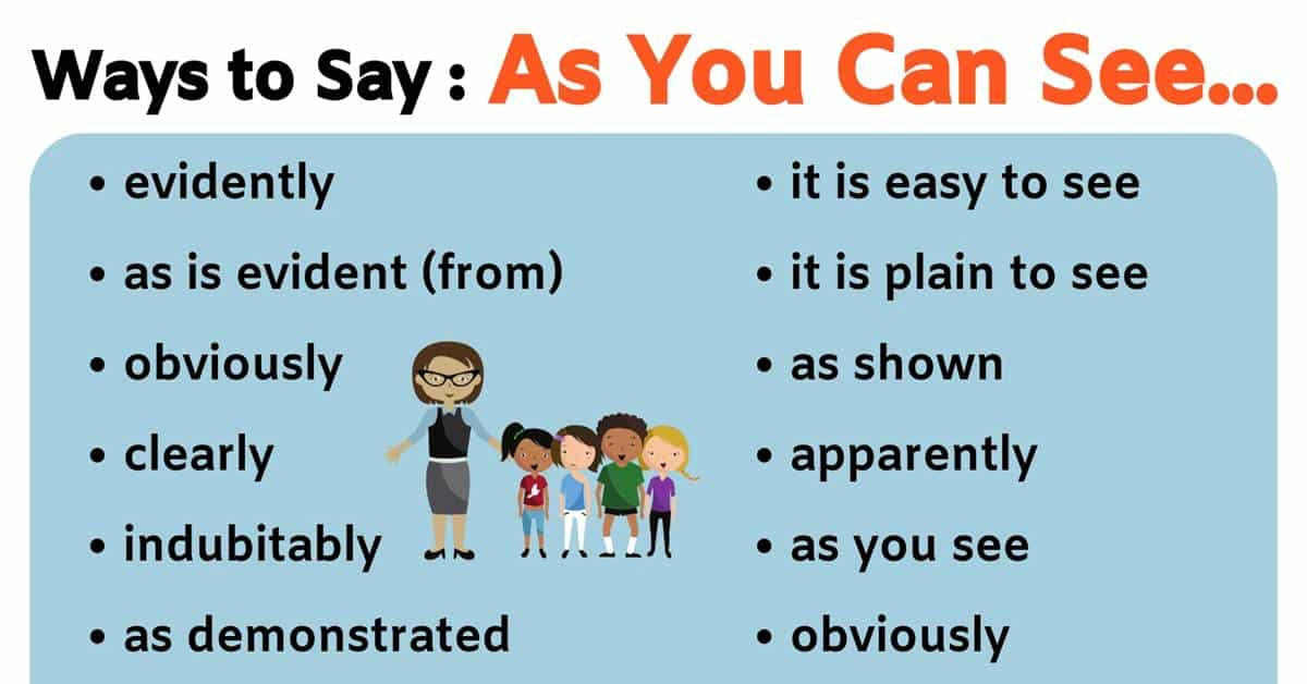 AS YOU CAN SEE Synonym: 23 Useful Ways to Say As You Can See! 2