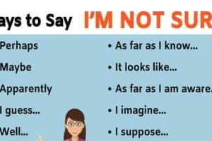 16 Alternative Ways to Say I'M NOT SURE 13