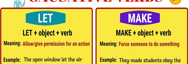 Causative Verbs: LET - MAKE - HAVE - GET 1